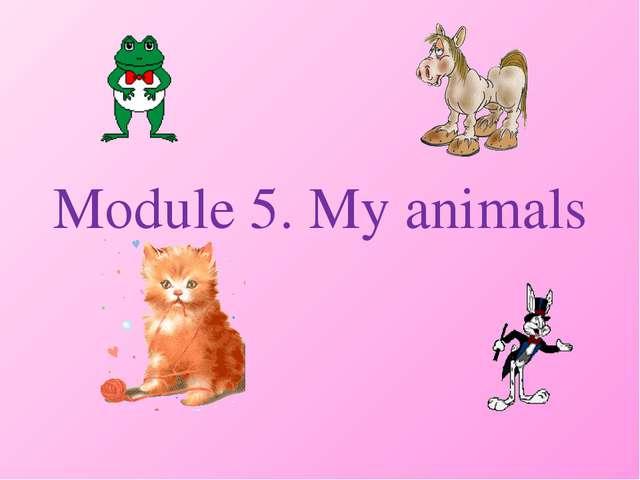 Module 5. My animals