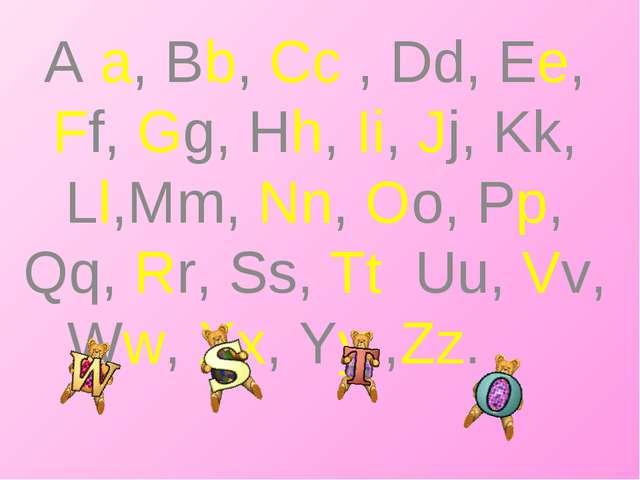 A a, Bb, Cc , Dd, Ee, Ff, Gg, Hh, Ii, Jj, Kk, Ll,Mm, Nn, Oo, Pp, Qq, Rr, Ss,...