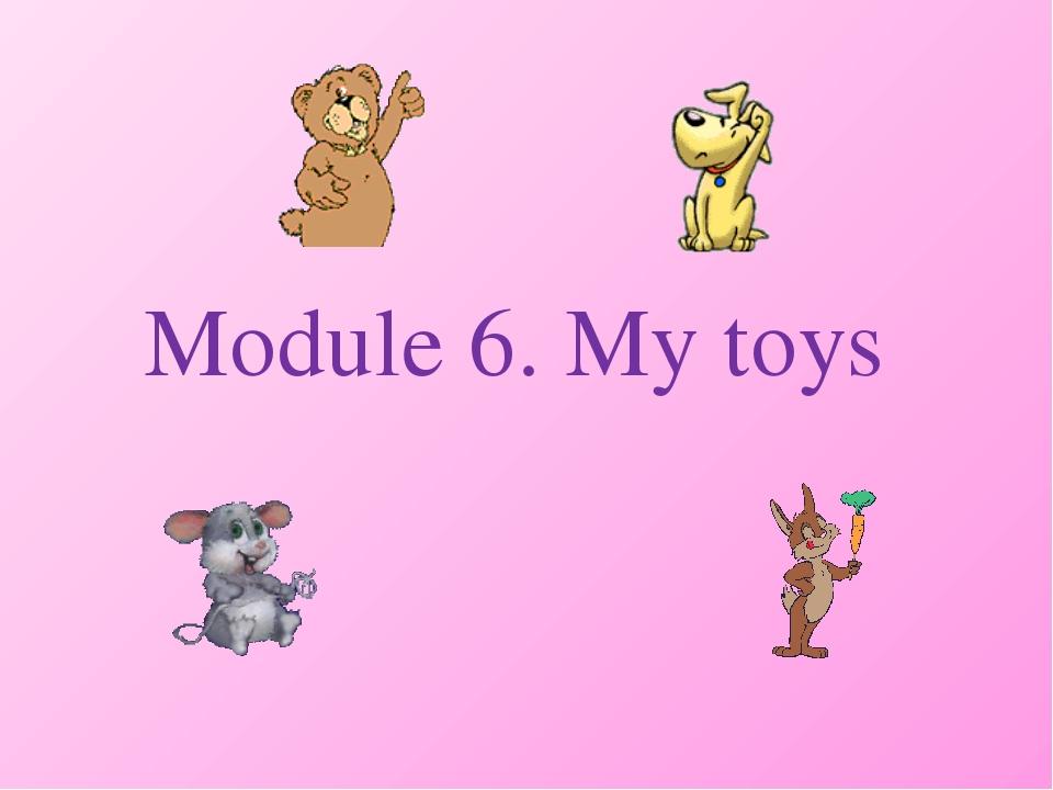 Module 6. My toys