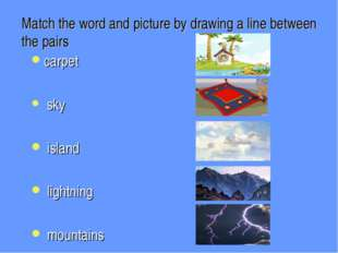 Match the word and picture by drawing a line between the pairs carpet sky isl