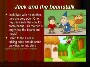 Jack and the beanstalk Jack lives with his mother, they are very poor. One da
