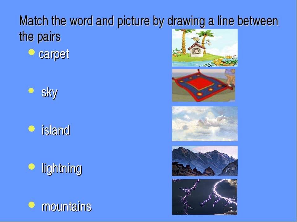 Match the word and picture by drawing a line between the pairs carpet sky isl...