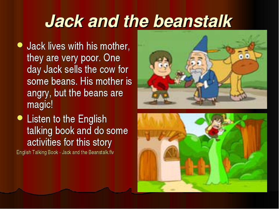 Jack and the beanstalk Jack lives with his mother, they are very poor. One da...