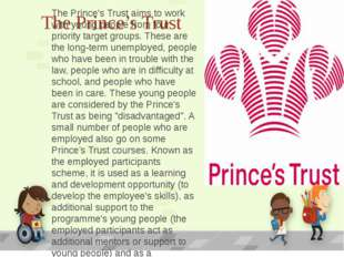 The Prince's Trust The Prince's Trust aims to work with young people from fou