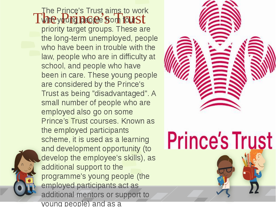 The Prince's Trust The Prince's Trust aims to work with young people from fou...