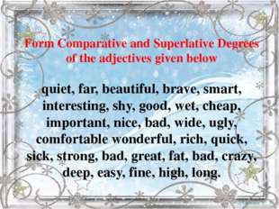 Form Comparative and Superlative Degrees of the adjectives given below quiet