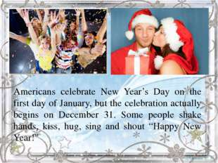 Americans celebrate New Year's Day on the first day of January, but the cele