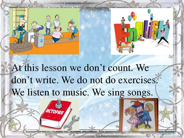 At this lesson we don't count. We don't write. We do not do exercises. We lis...