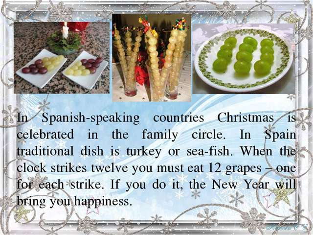 In Spanish-speaking countries Christmas is celebrated in the family circle. I...