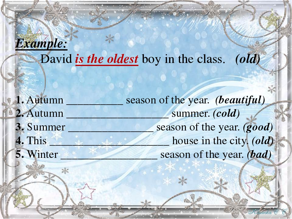Example: David is the oldest boy in the class.   (old) 1. Autumn __________...