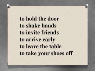 to hold the door to shake hands to invite friends to arrive early to leave th