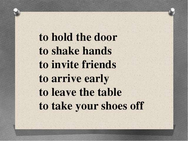 to hold the door to shake hands to invite friends to arrive early to leave th...
