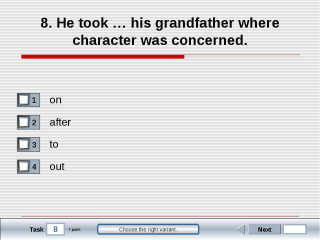 8 Task Choose the right variant. 8. He took … his grandfather where character...