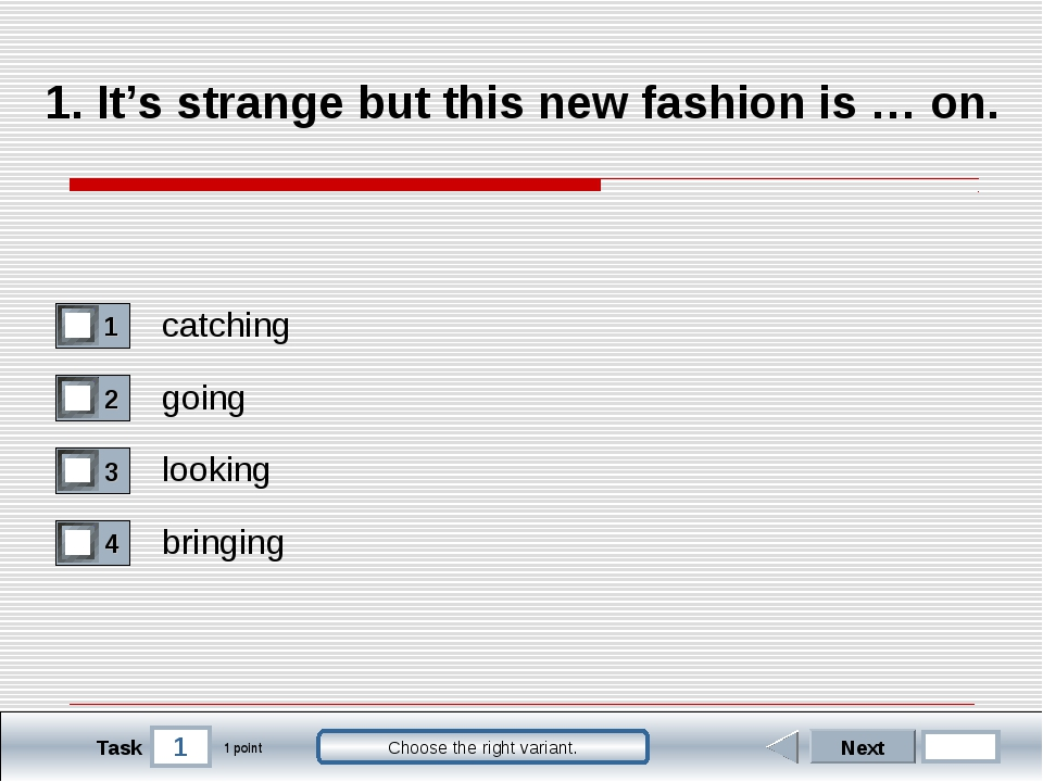 1 Task Choose the right variant. 1. It's strange but this new fashion is … on...