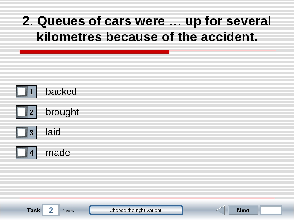 2 Task Choose the right variant. 2. Queues of cars were … up for several kilo...