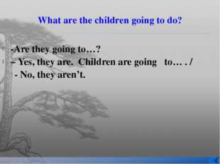 What are the children going to do? -Are they going to…? – Yes, they are. Chil