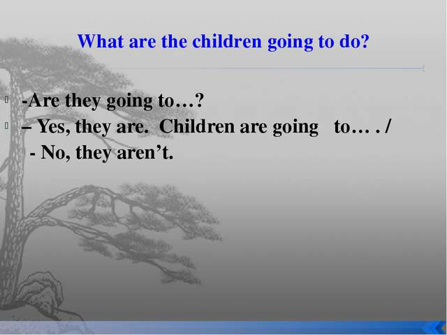What are the children going to do? -Are they going to…? – Yes, they are. Chil...
