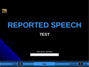 10 5 Tasks Total time min. Your name, surname REPORTED SPEECH TEST Start