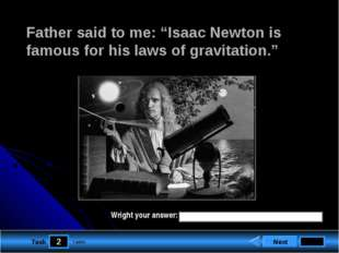 "2 Task Father said to me: ""Isaac Newton is famous for his laws of gravitation"