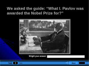 "3 Task We asked the guide: ""What I. Pavlov was awarded the Nobel Prize for?"""