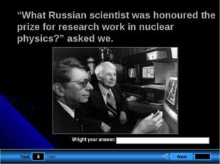 "4 Task ""What Russian scientist was honoured the prize for research work in nu"