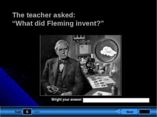 "6 Task The teacher asked: ""What did Fleming invent?"" Next 1 point Wright your"