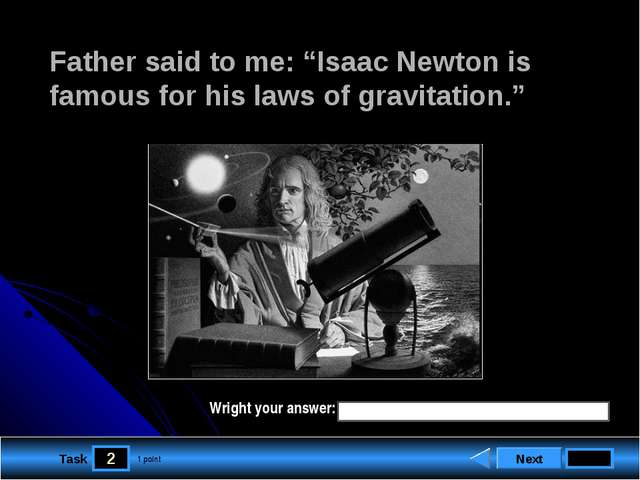 "2 Task Father said to me: ""Isaac Newton is famous for his laws of gravitation..."