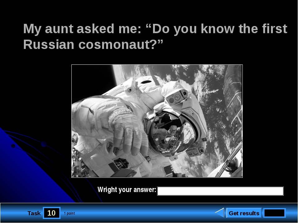 "10 Task My aunt asked me: ""Do you know the first Russian cosmonaut?"" Get resu..."