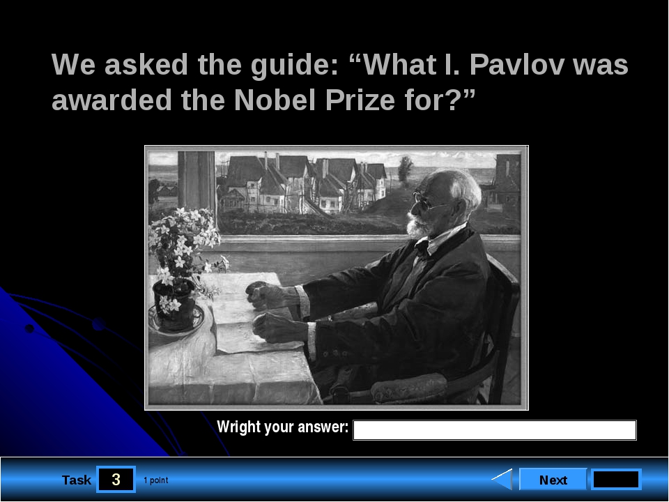 "3 Task We asked the guide: ""What I. Pavlov was awarded the Nobel Prize for?""..."
