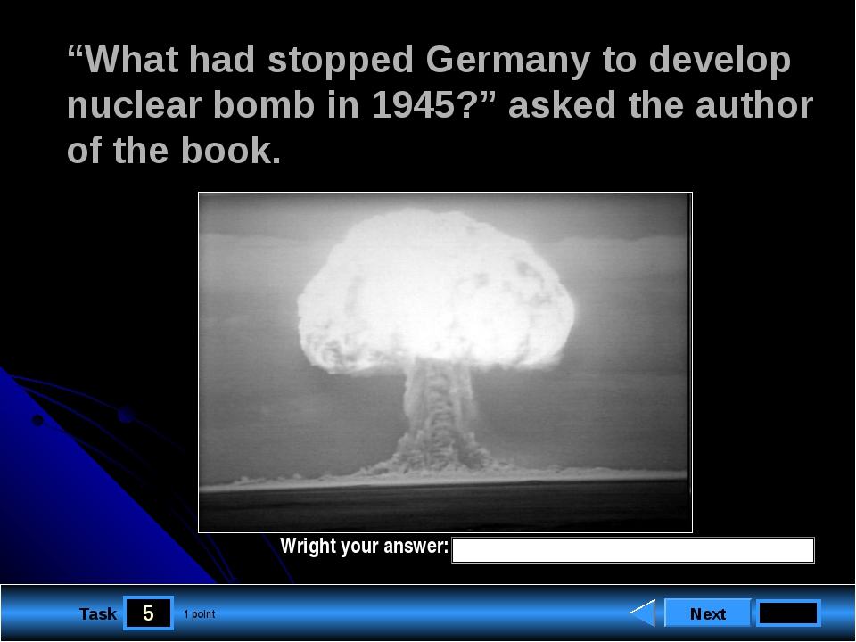 "5 Task ""What had stopped Germany to develop nuclear bomb in 1945?"" asked the..."
