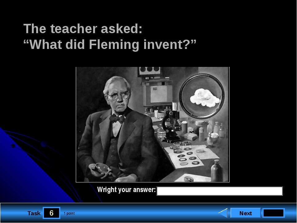 "6 Task The teacher asked: ""What did Fleming invent?"" Next 1 point Wright your..."