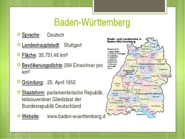 Baden-Württemberg Sprache:Deutsch Landeshauptstadt:Stuttgart Fläche:35.751...