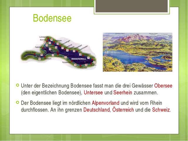 Bodensee Unter der Bezeichnung Bodensee fasst man die drei Gewässer Obersee...