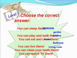 Choose the correct answer: You can sleep there! You can play and walk there!