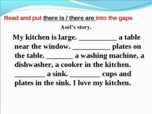 Read and put there is / there are into the gaps Asel's story. My kitchen is l