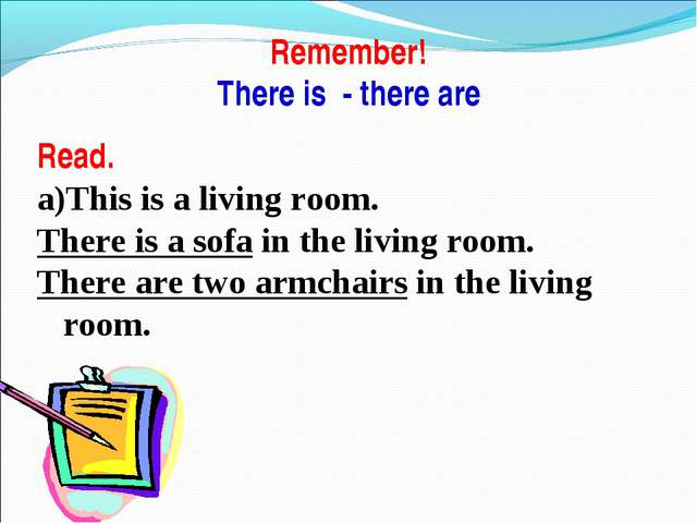 Remember! There is - there are Read. This is a living room. There is a sofa i...