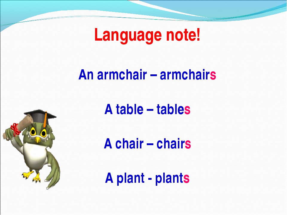 Language note! An armchair – armchairs A table – tables A chair – chairs A pl...