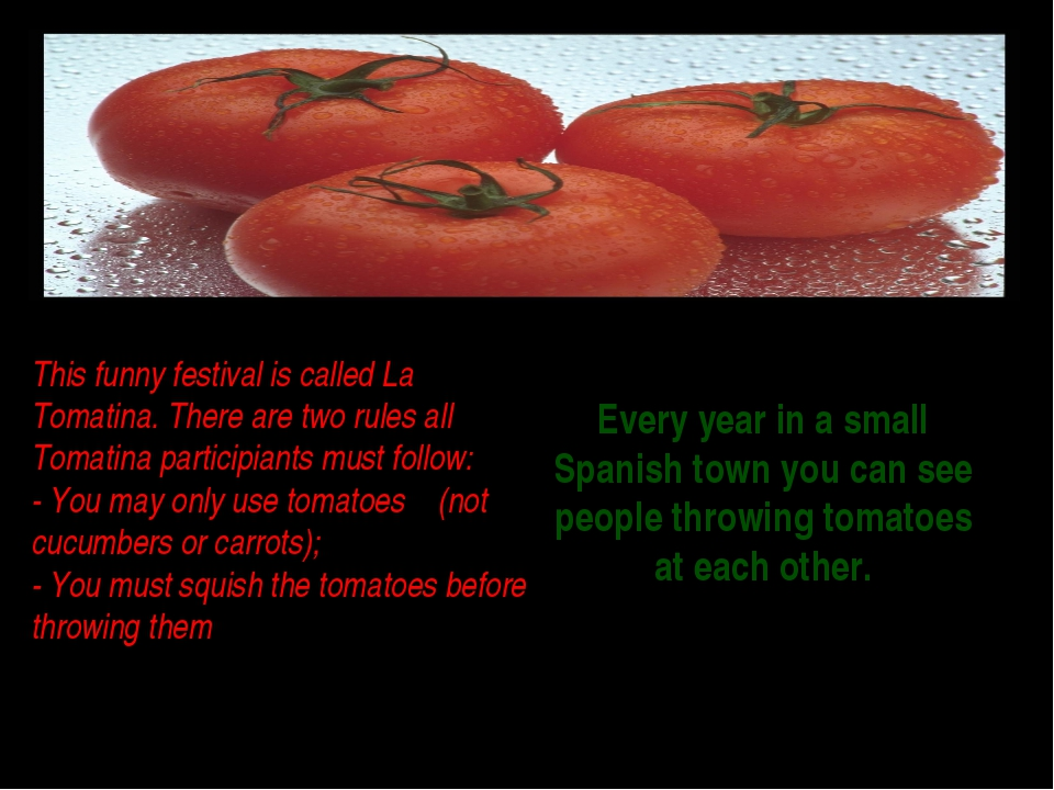 Every year in a small Spanish town you can see people throwing tomatoes at ea...