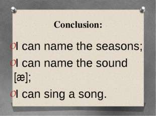 Conclusion: I can name the seasons; I can name the sound [æ]; I can sing a so