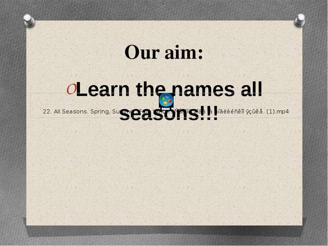 Our aim: Learn the names all seasons!!!