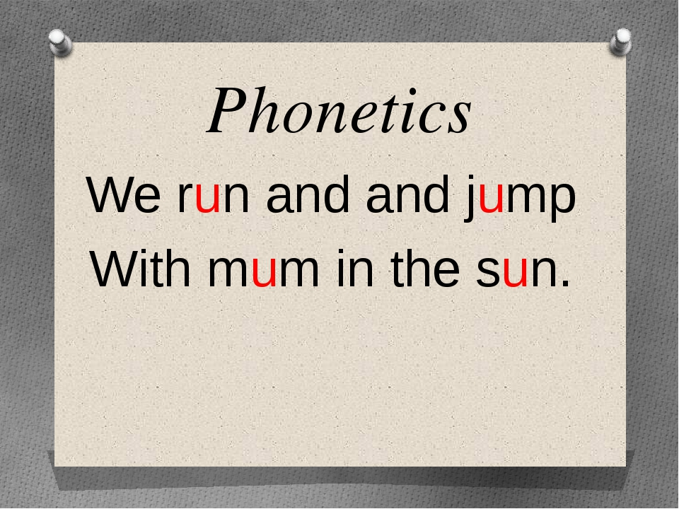 Phonetics We run and and jump With mum in the sun.