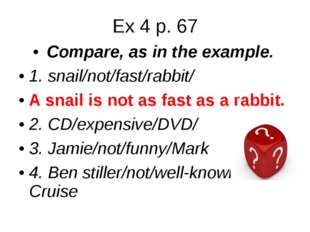 Ex 4 p. 67 Compare, as in the example. 1. snail/not/fast/rabbit/ A snail is n