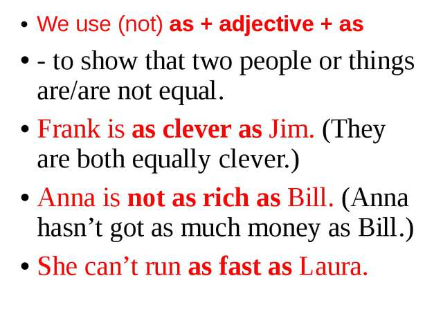 We use (not) as + adjective + as - to show that two people or things are/are...