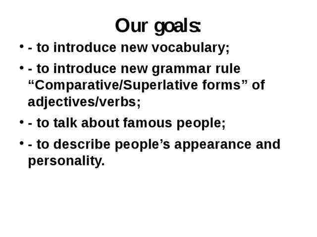 """Our goals: - to introduce new vocabulary; - to introduce new grammar rule """"Co..."""