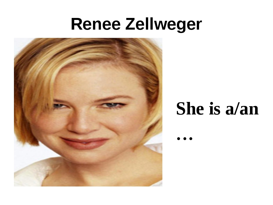Renee Zellweger She is a/an …