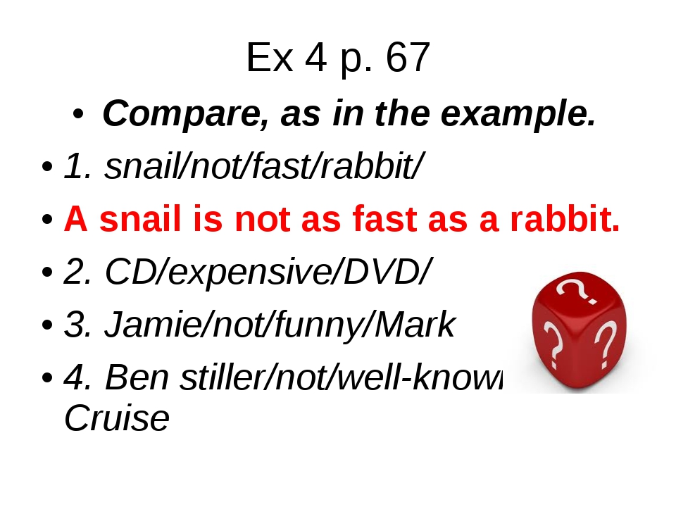 Ex 4 p. 67 Compare, as in the example. 1. snail/not/fast/rabbit/ A snail is n...