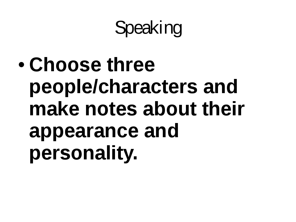 Speaking Choose three people/characters and make notes about their appearance...