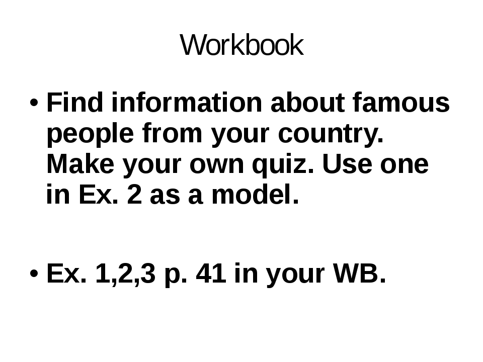 Workbook Find information about famous people from your country. Make your ow...