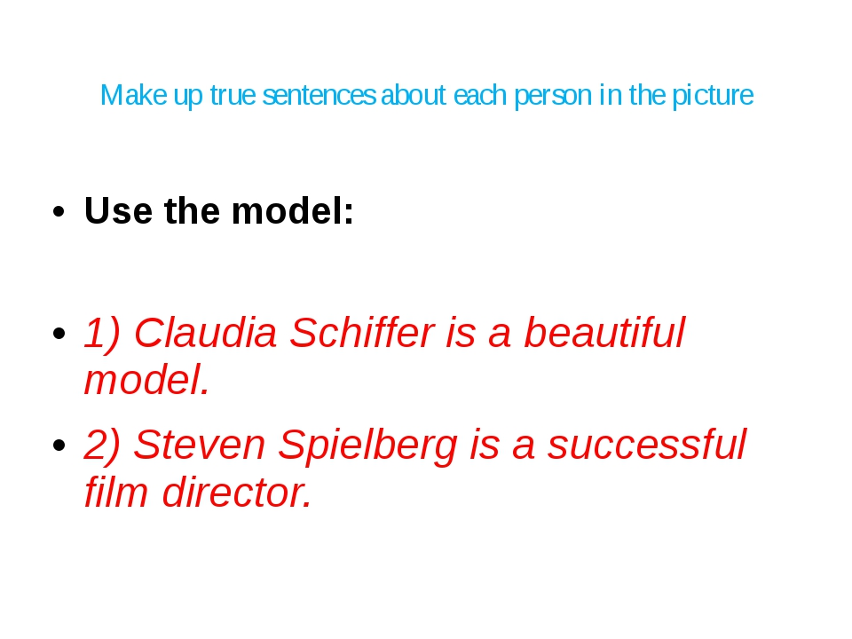 Make up true sentences about each person in the picture Use the model: 1) Cl...