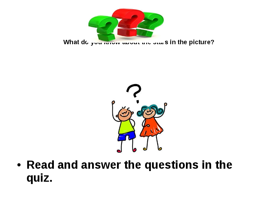 What do you know about the stars in the picture? Read and answer the questio...